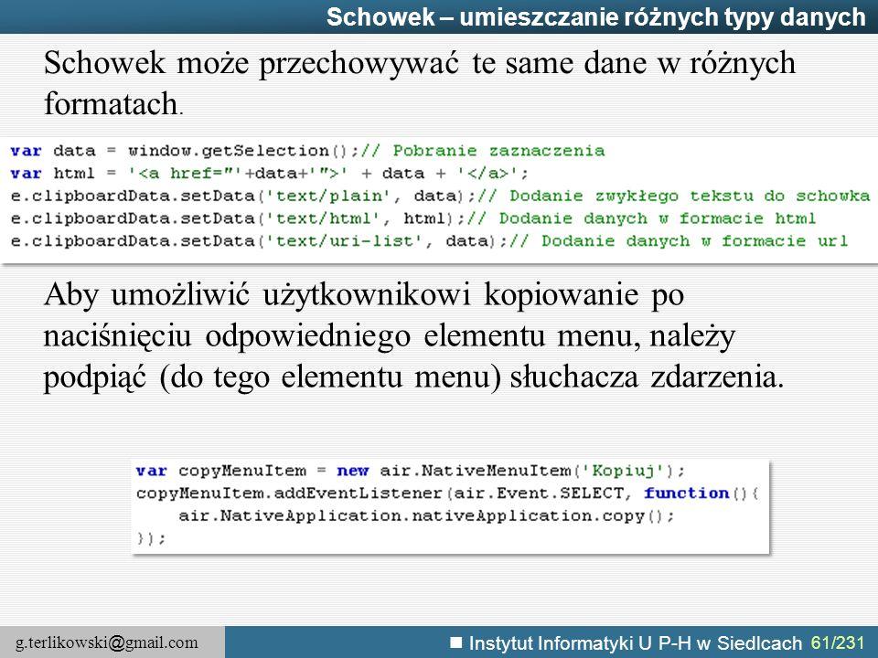 g.terlikowski @ gmail.com Instytut Informatyki U P-H w Siedlcach 61/231 Schowek – umieszczanie różnych typy danych Schowek może przechowywać te same d