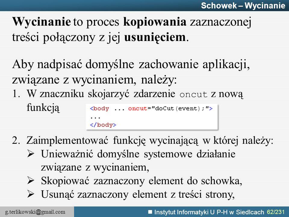 g.terlikowski @ gmail.com Instytut Informatyki U P-H w Siedlcach 62/231 Schowek – Wycinanie Wycinanie to proces kopiowania zaznaczonej treści połączon