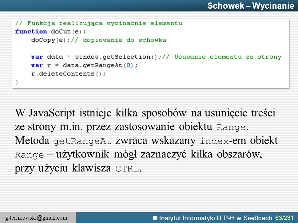 g.terlikowski @ gmail.com Instytut Informatyki U P-H w Siedlcach 63/231 Schowek – Wycinanie W JavaScript istnieje kilka sposobów na usunięcie treści z