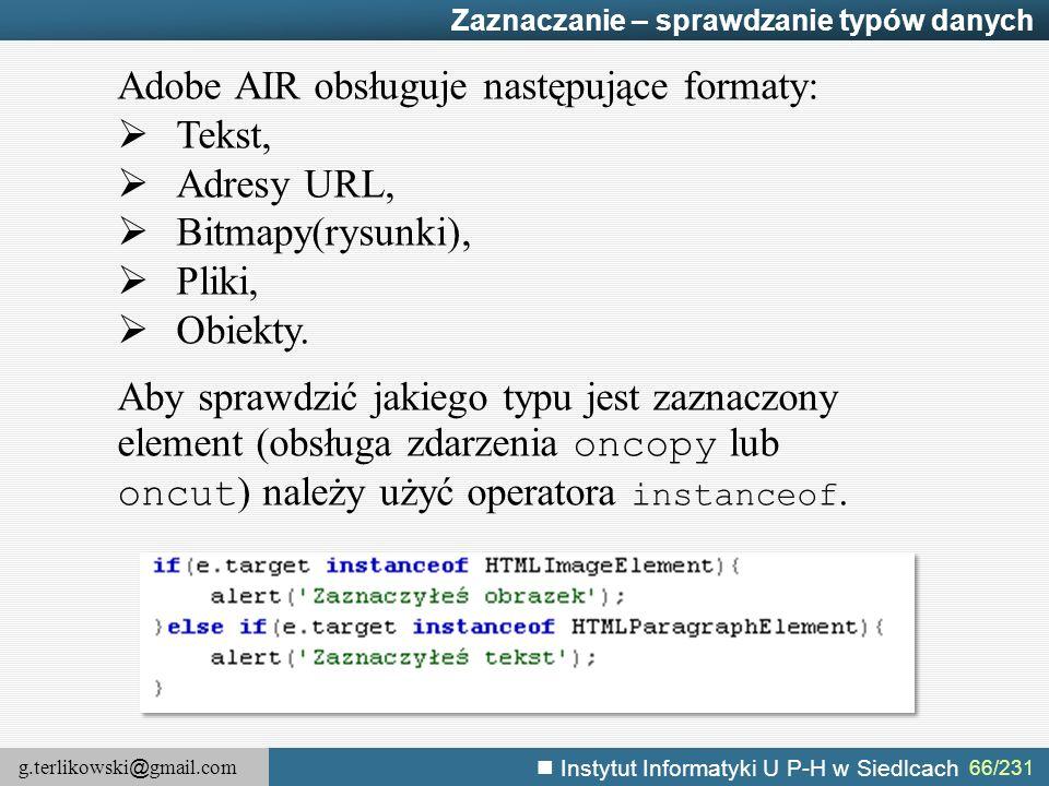 g.terlikowski @ gmail.com Instytut Informatyki U P-H w Siedlcach 66/231 Zaznaczanie – sprawdzanie typów danych Adobe AIR obsługuje następujące formaty