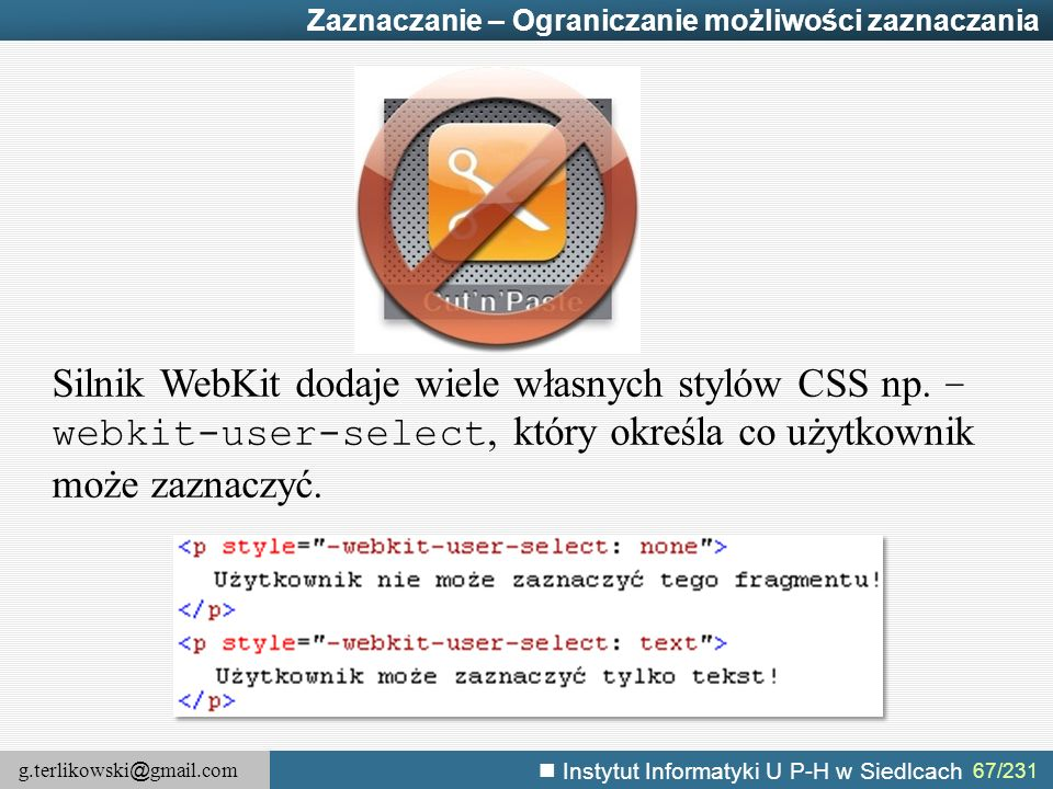 g.terlikowski @ gmail.com Instytut Informatyki U P-H w Siedlcach 67/231 Zaznaczanie – Ograniczanie możliwości zaznaczania Silnik WebKit dodaje wiele w