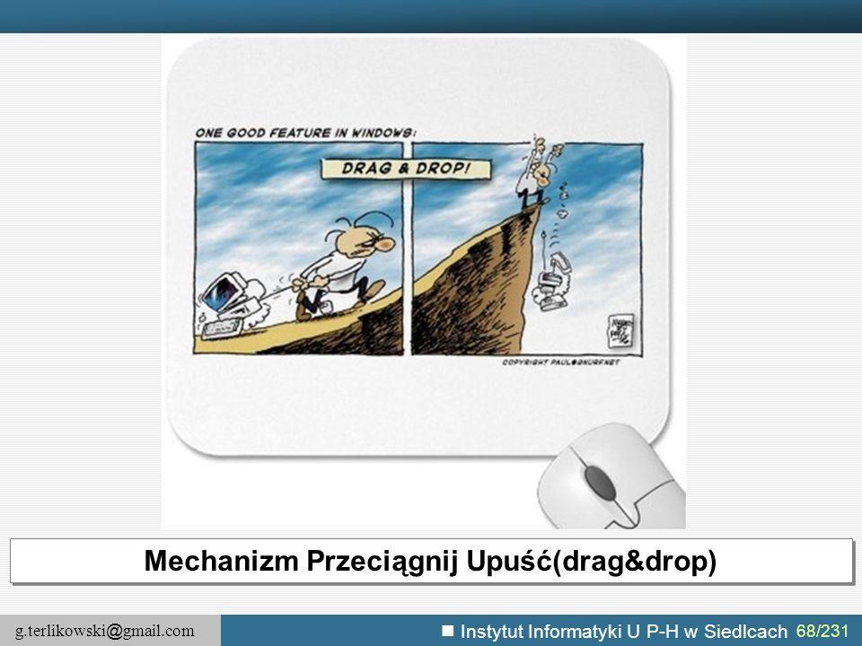 g.terlikowski @ gmail.com Instytut Informatyki U P-H w Siedlcach 68/231 Mechanizm Przeciągnij Upuść(drag&drop)
