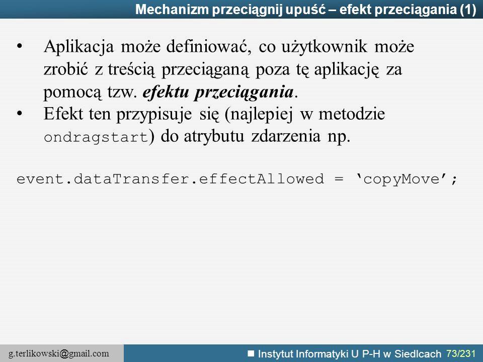 g.terlikowski @ gmail.com Instytut Informatyki U P-H w Siedlcach 73/231 Mechanizm przeciągnij upuść – efekt przeciągania (1) Aplikacja może definiować