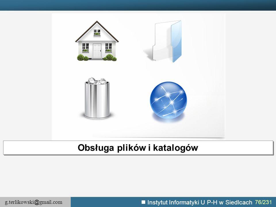 g.terlikowski @ gmail.com Instytut Informatyki U P-H w Siedlcach 76/231 Obsługa plików i katalogów