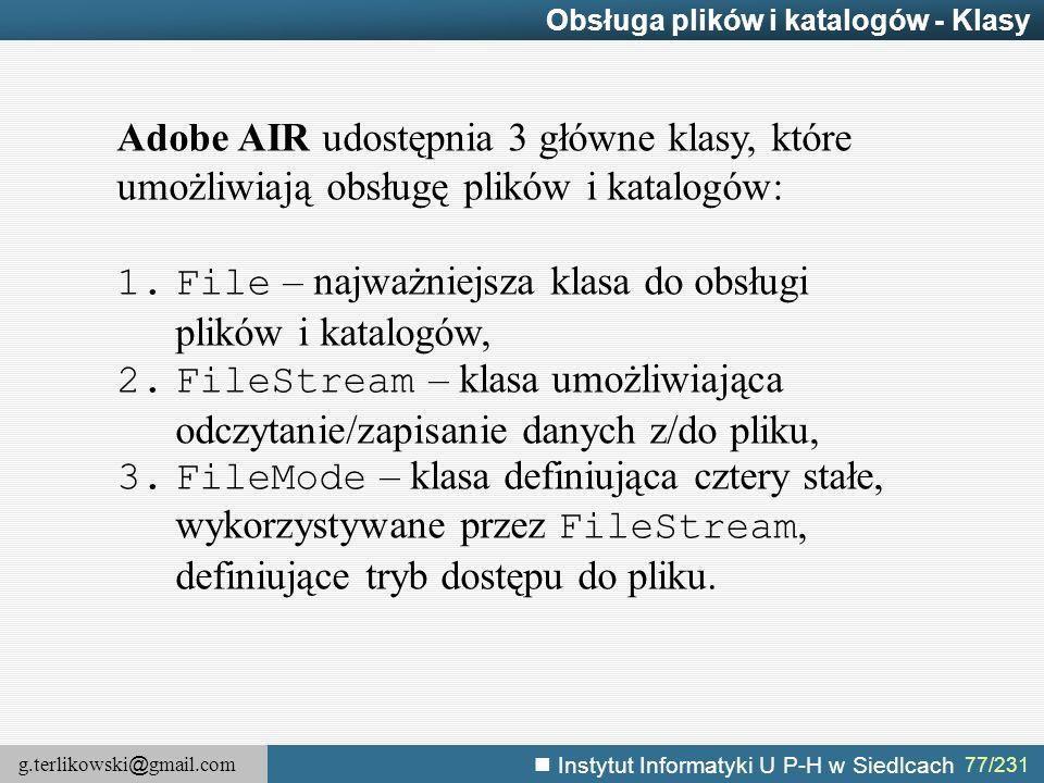 g.terlikowski @ gmail.com Instytut Informatyki U P-H w Siedlcach 77/231 Obsługa plików i katalogów - Klasy Adobe AIR udostępnia 3 główne klasy, które