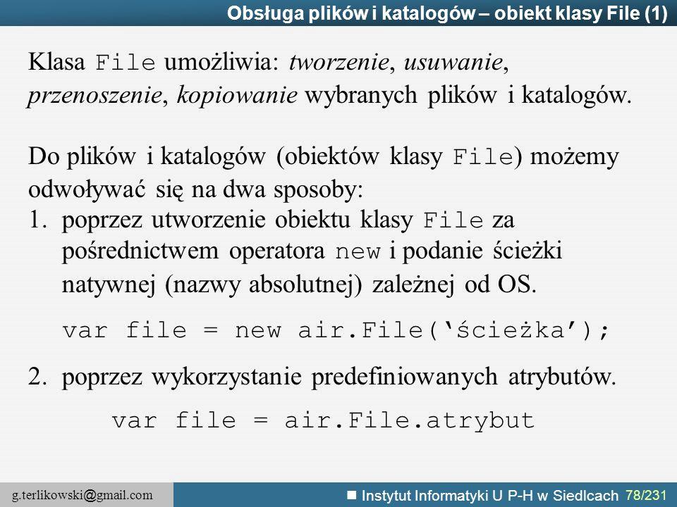 g.terlikowski @ gmail.com Instytut Informatyki U P-H w Siedlcach 78/231 Obsługa plików i katalogów – obiekt klasy File (1) Klasa File umożliwia: tworz