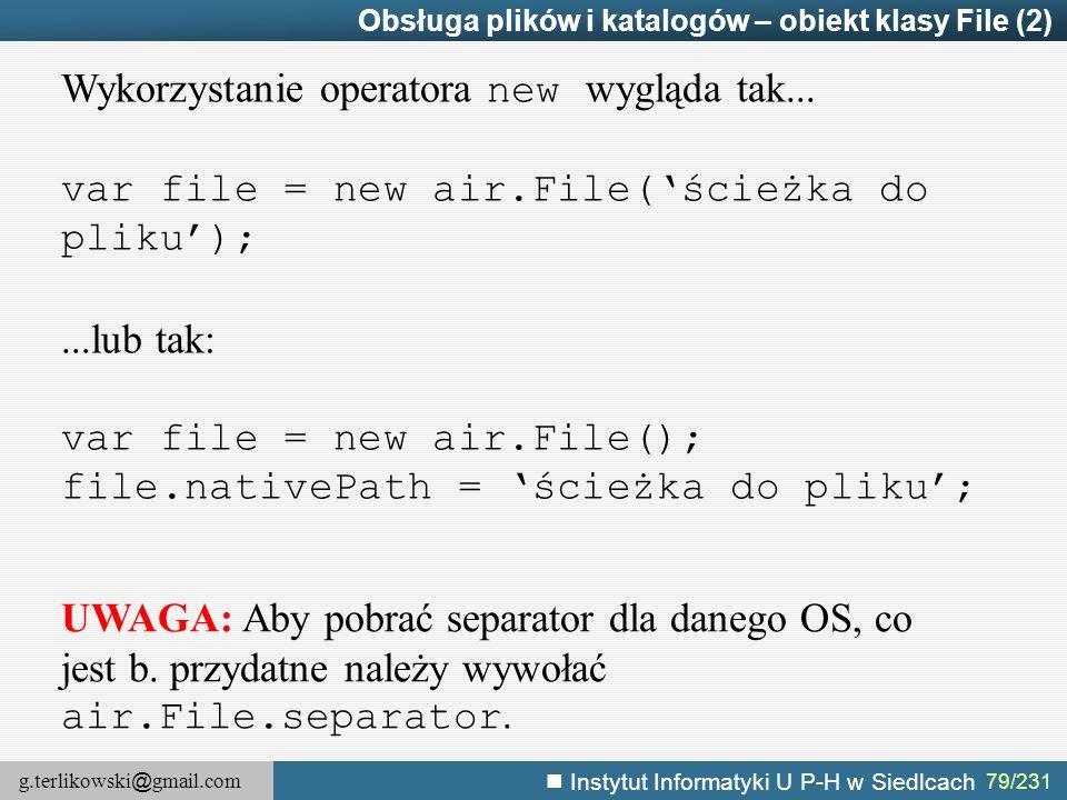 g.terlikowski @ gmail.com Instytut Informatyki U P-H w Siedlcach 79/231 Obsługa plików i katalogów – obiekt klasy File (2) Wykorzystanie operatora new