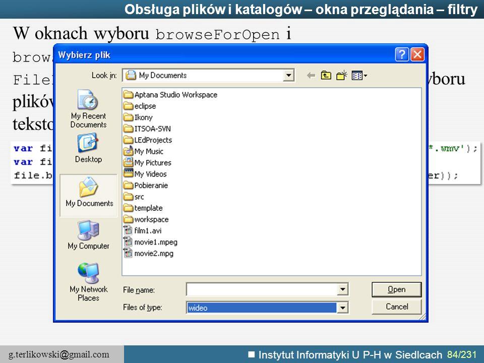 g.terlikowski @ gmail.com Instytut Informatyki U P-H w Siedlcach 84/231 Obsługa plików i katalogów – okna przeglądania – filtry W oknach wyboru browse