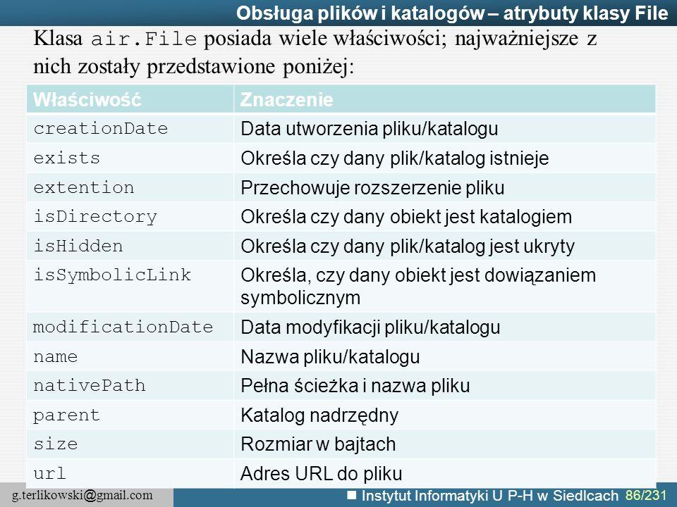 g.terlikowski @ gmail.com Instytut Informatyki U P-H w Siedlcach 86/231 Obsługa plików i katalogów – atrybuty klasy File WłaściwośćZnaczenie creationD
