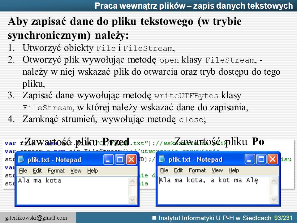 g.terlikowski @ gmail.com Instytut Informatyki U P-H w Siedlcach 93/231 Praca wewnątrz plików – zapis danych tekstowych Aby zapisać dane do pliku teks