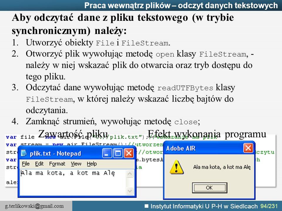 g.terlikowski @ gmail.com Instytut Informatyki U P-H w Siedlcach 94/231 Praca wewnątrz plików – odczyt danych tekstowych Aby odczytać dane z pliku tek