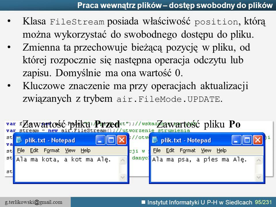 g.terlikowski @ gmail.com Instytut Informatyki U P-H w Siedlcach 95/231 Praca wewnątrz plików – dostęp swobodny do plików Klasa FileStream posiada wła