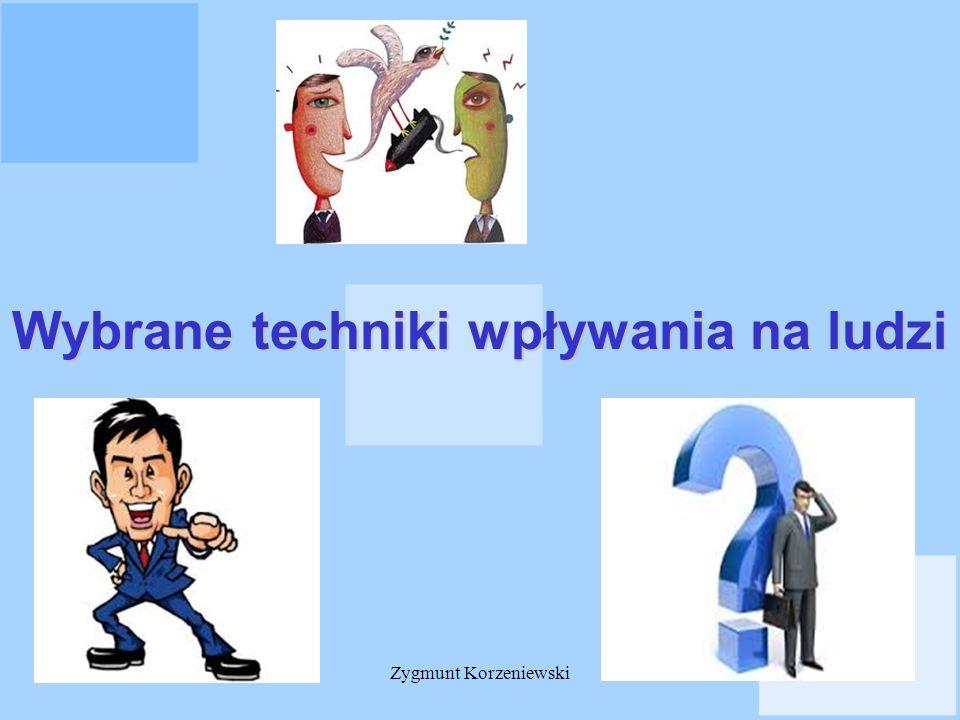 Wybrane techniki wpływania na ludzi Zygmunt Korzeniewski