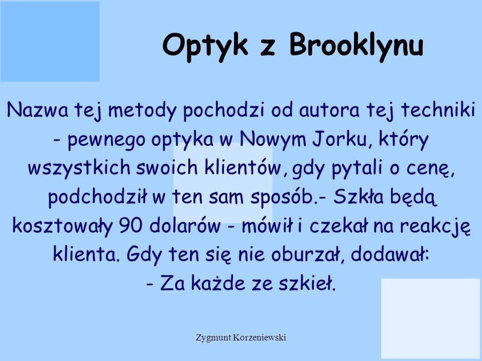 Optyk z Brooklynu Nazwa tej metody pochodzi od autora tej techniki - pewnego optyka w Nowym Jorku, który wszystkich swoich klientów, gdy pytali o cenę