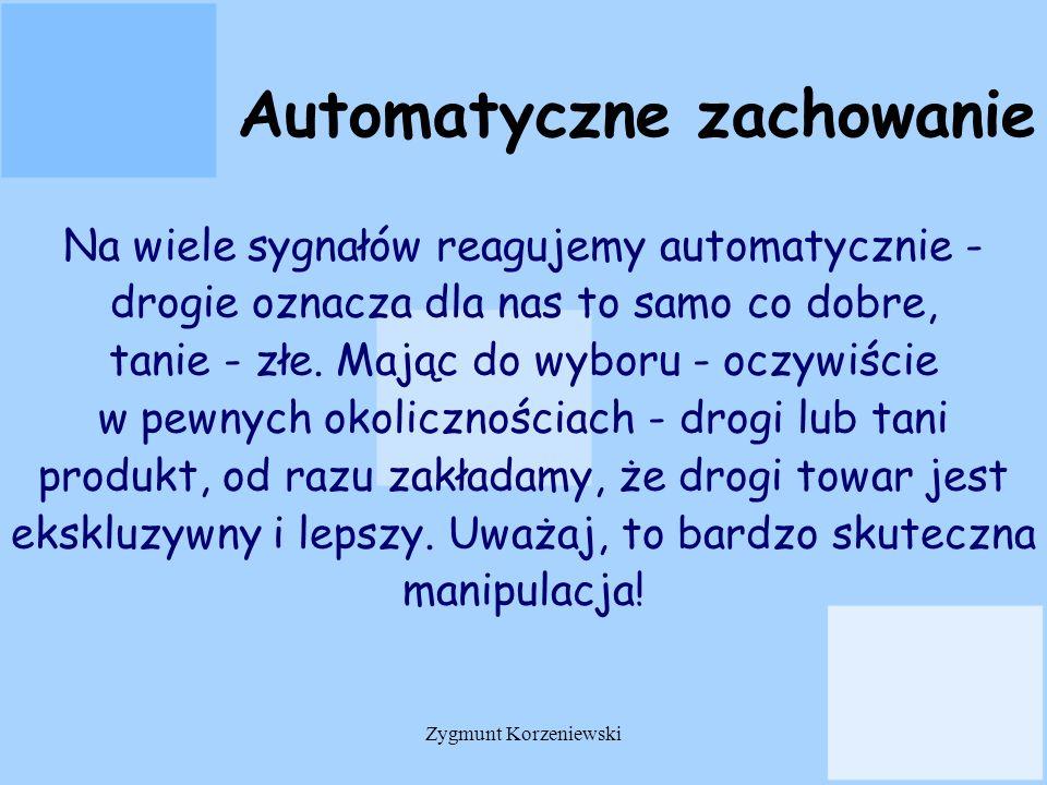 Automatyczne zachowanie Na wiele sygnałów reagujemy automatycznie - drogie oznacza dla nas to samo co dobre, tanie - złe. Mając do wyboru - oczywiście