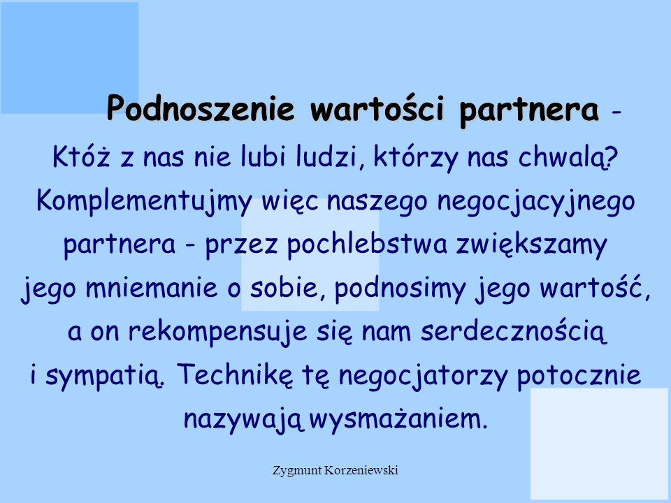 Podnoszenie wartości partnera Podnoszenie wartości partnera - Któż z nas nie lubi ludzi, którzy nas chwalą? Komplementujmy więc naszego negocjacyjnego