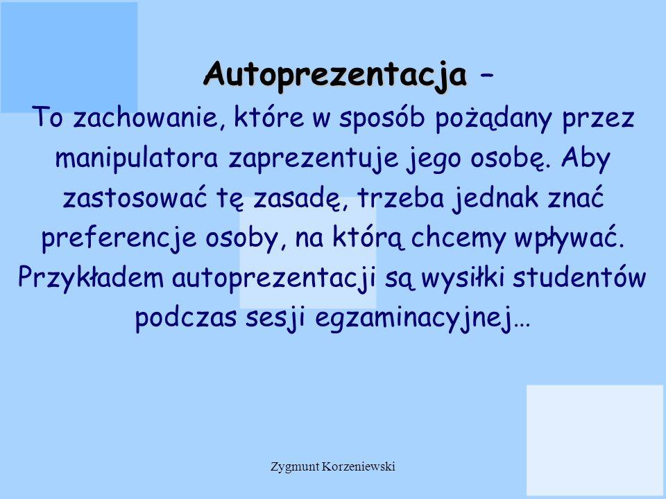 Autoprezentacja Autoprezentacja – To zachowanie, które w sposób pożądany przez manipulatora zaprezentuje jego osobę. Aby zastosować tę zasadę, trzeba