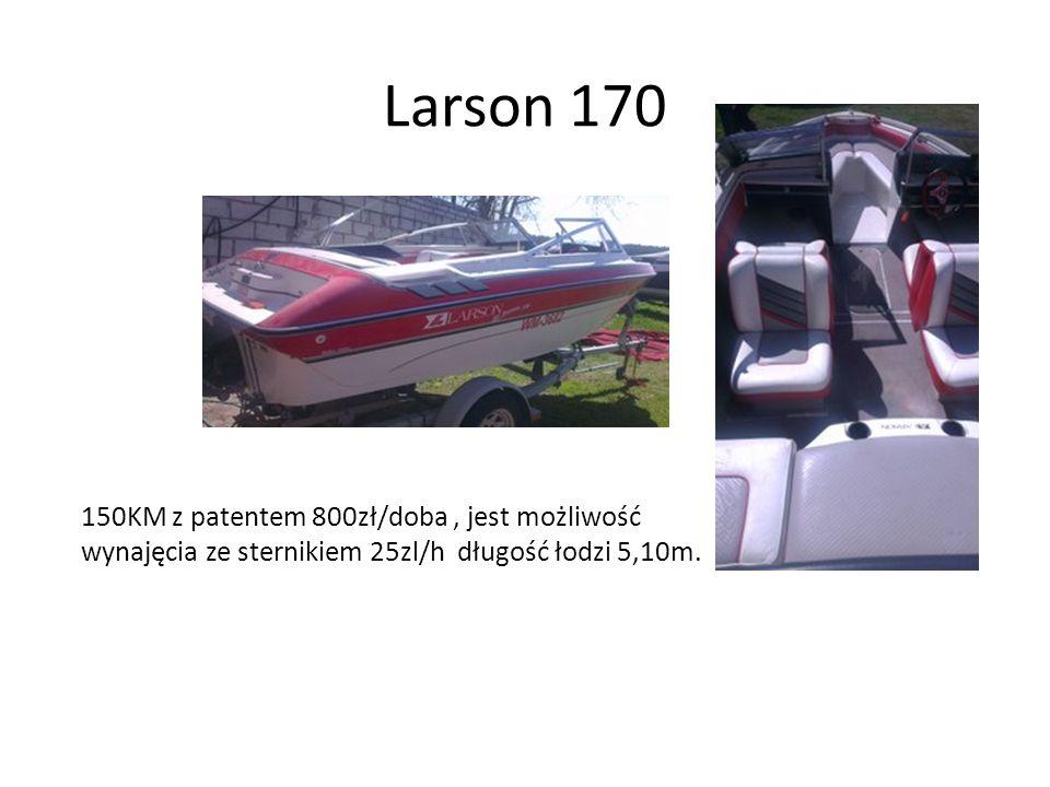 Larson 170 150KM z patentem 800zł/doba, jest możliwość wynajęcia ze sternikiem 25zl/h długość łodzi 5,10m.