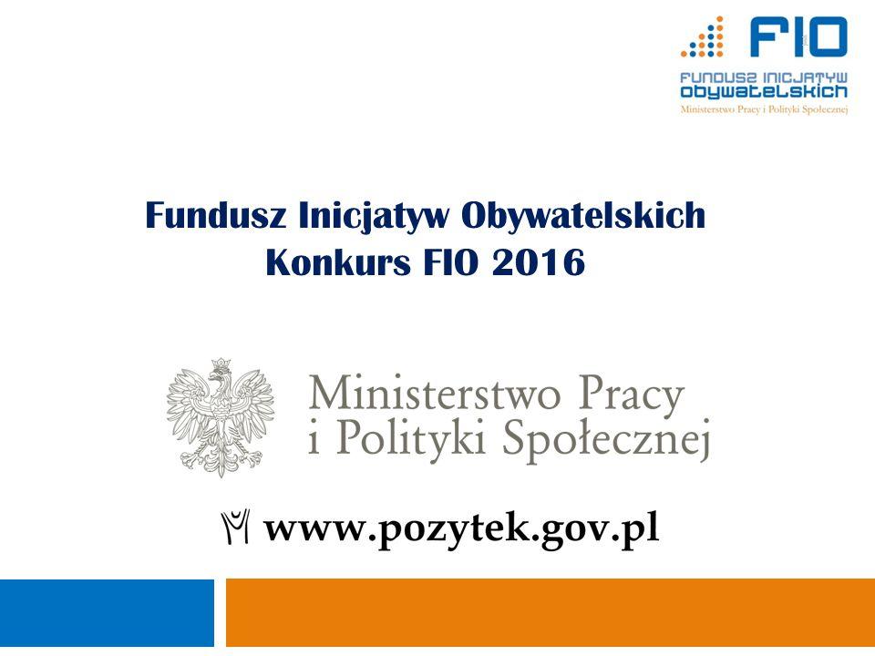 Fundusz Inicjatyw Obywatelskich Konkurs FIO 2016 Ministerstwo Pracy i Polityki Społecznej Departament Pożytku Publicznego 1 1