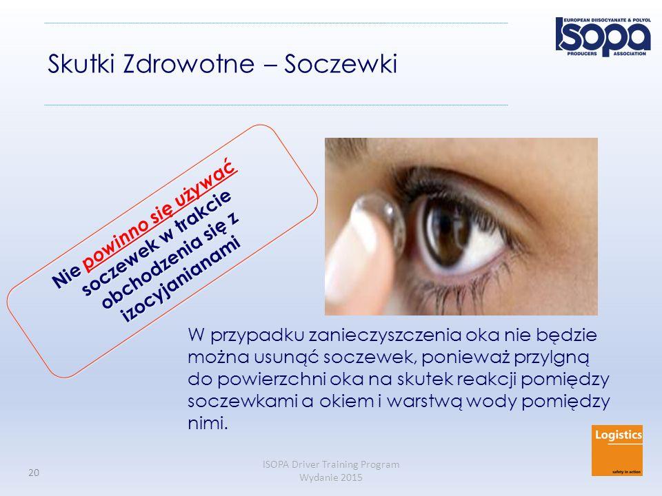 ISOPA Driver Training Program Wydanie 2015 20 Skutki Zdrowotne – Soczewki W przypadku zanieczyszczenia oka nie będzie można usunąć soczewek, ponieważ