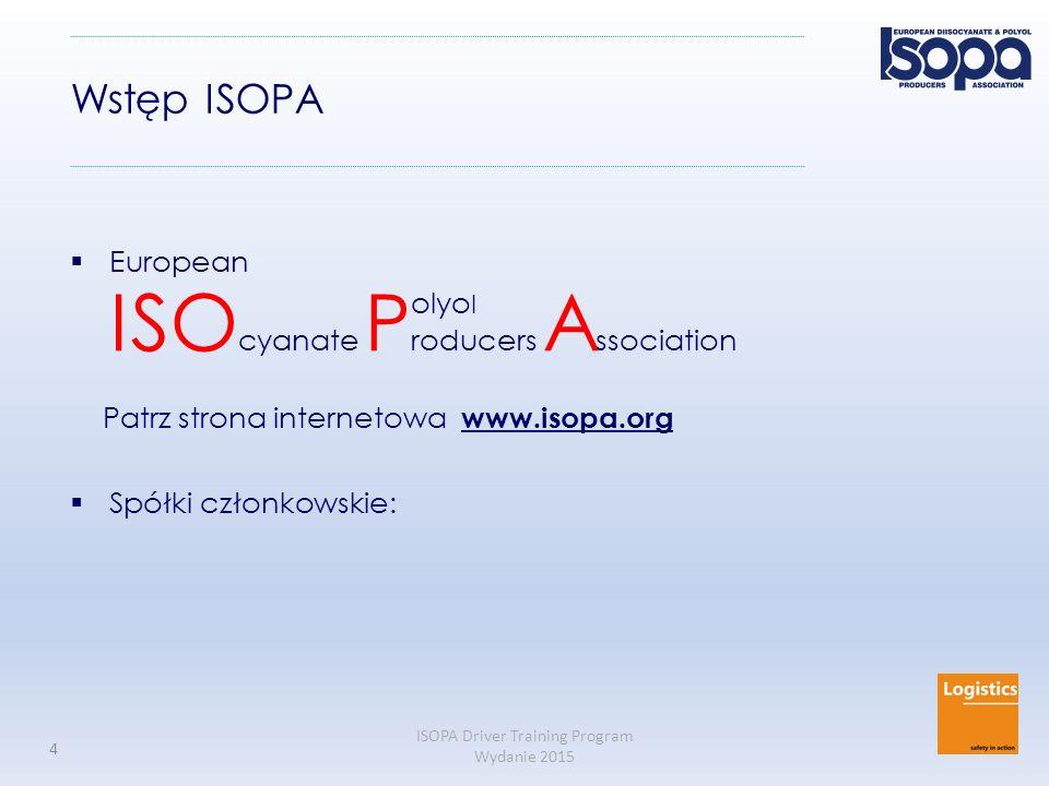 ISOPA Driver Training Program Wydanie 2015 4 Wstęp ISOPA  European ISO cyanate P roducers A ssociation Patrz strona internetowa www.isopa.org  Spółk