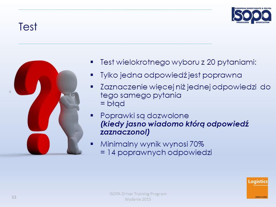 ISOPA Driver Training Program Wydanie 2015 53 Test  Test wielokrotnego wyboru z 20 pytaniami:  Tylko jedna odpowiedź jest poprawna  Zaznaczenie wię