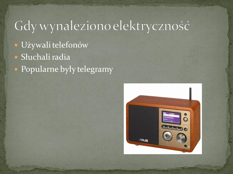 Używali telefonów Słuchali radia Popularne były telegramy