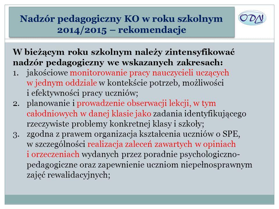 Nadzór pedagogiczny KO w roku szkolnym 2014/2015 – rekomendacje W bieżącym roku szkolnym należy zintensyfikować nadzór pedagogiczny we wskazanych zakr