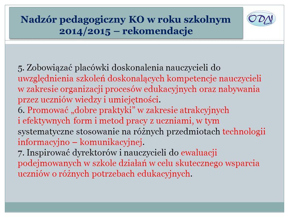 Nadzór pedagogiczny KO w roku szkolnym 2014/2015 – rekomendacje 5. Zobowiązać placówki doskonalenia nauczycieli do uwzględnienia szkoleń doskonalących