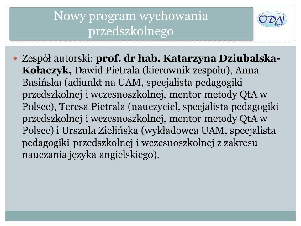 Nowy program wychowania przedszkolnego Zespół autorski: prof. dr hab. Katarzyna Dziubalska- Kołaczyk, Dawid Pietrala (kierownik zespołu), Anna Basińsk
