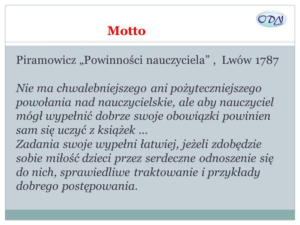 """Motto Piramowicz """"Powinności nauczyciela"""", Lwów 1787 Nie ma chwalebniejszego ani pożyteczniejszego powołania nad nauczycielskie, ale aby nauczyciel mó"""