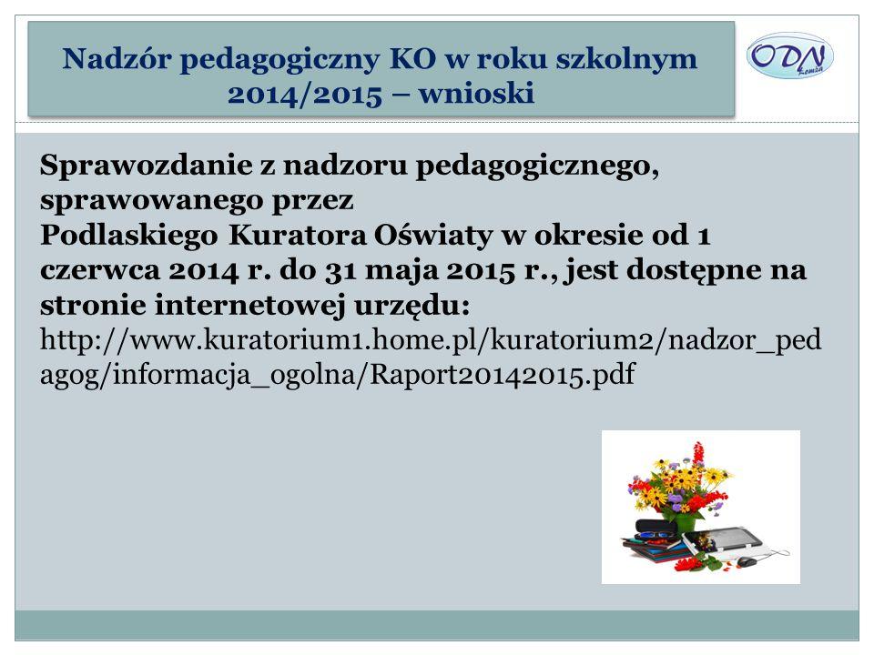 Nadzór pedagogiczny KO w roku szkolnym 2014/2015 – wnioski Sprawozdanie z nadzoru pedagogicznego, sprawowanego przez Podlaskiego Kuratora Oświaty w ok