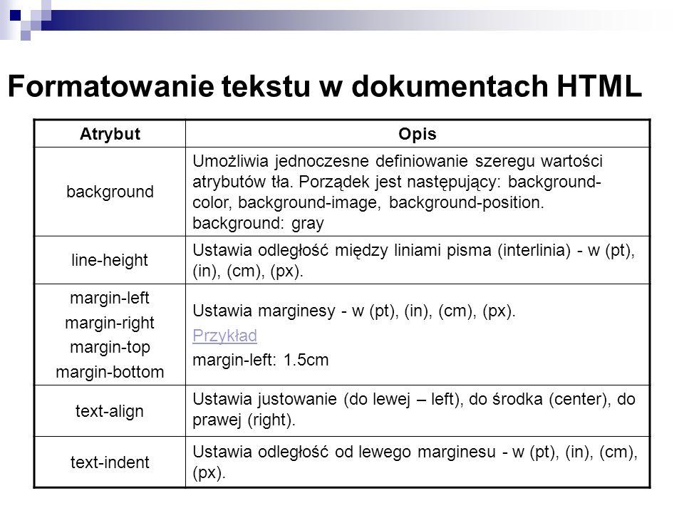 Formatowanie tekstu w dokumentach HTML AtrybutOpis background Umożliwia jednoczesne definiowanie szeregu wartości atrybutów tła. Porządek jest następu