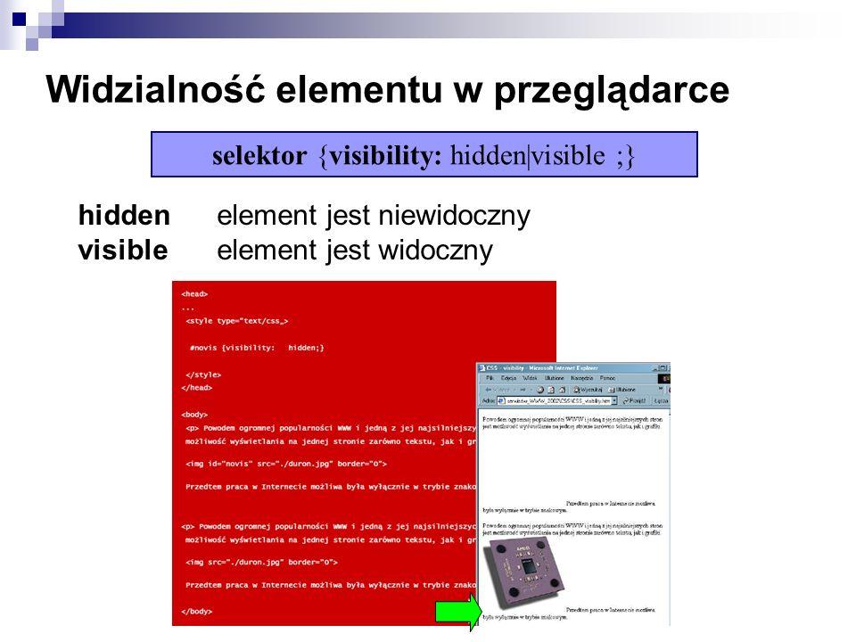 Widzialność elementu w przeglądarce hidden element jest niewidoczny visible element jest widoczny selektor {visibility: hidden|visible ;}