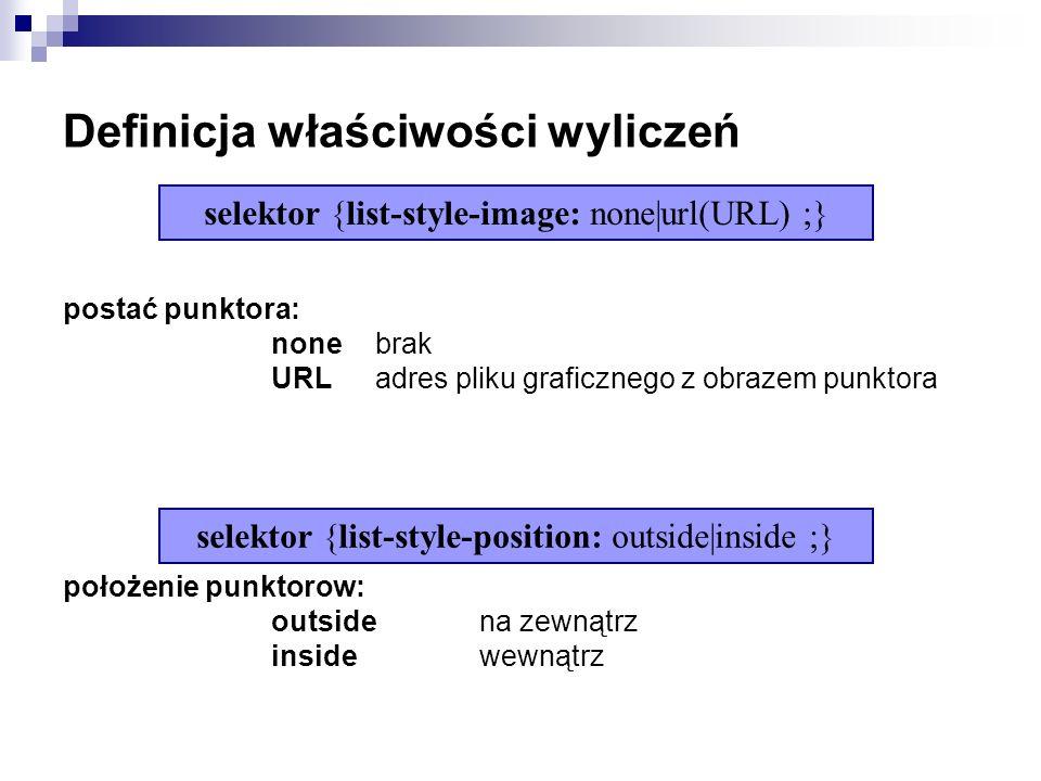 Definicja właściwości wyliczeń postać punktora: none brak URL adres pliku graficznego z obrazem punktora położenie punktorow: outside na zewnątrz insi