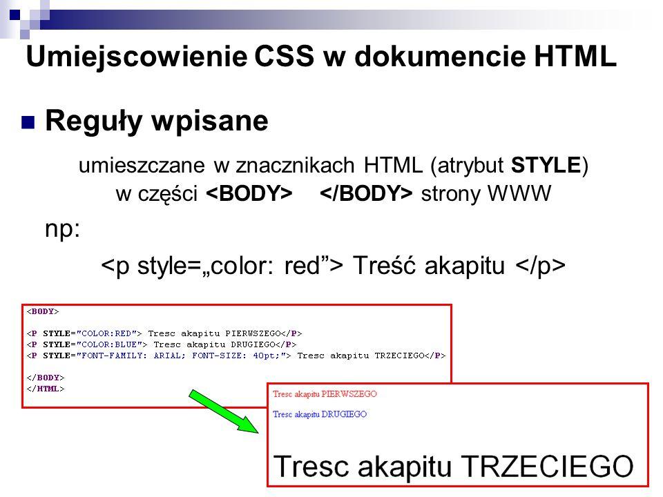 Umiejscowienie CSS w dokumencie HTML Reguły osadzone umieszczane w nagłówku dokumentu HTML (w sekcji ) p{ color: blue; } Tresc akapitu PIERWSZEGO