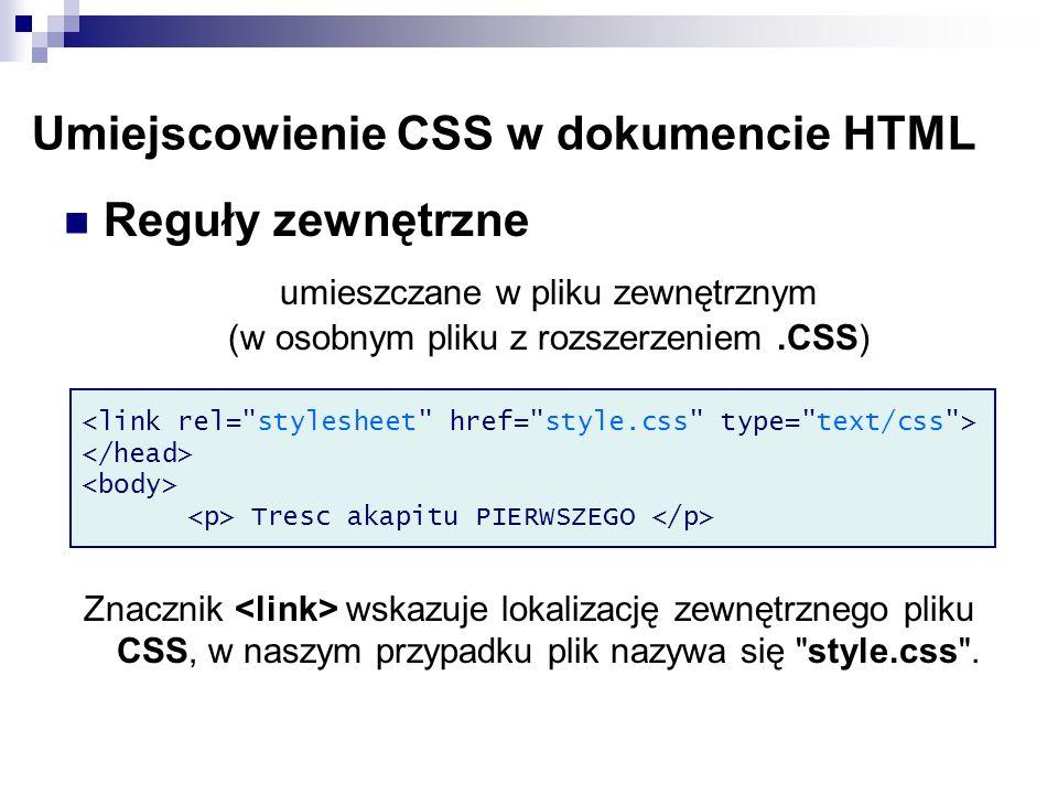 Umiejscowienie CSS w dokumencie HTML Reguły zewnętrzne umieszczane w pliku zewnętrznym (w osobnym pliku z rozszerzeniem.CSS) Znacznik wskazuje lokaliz