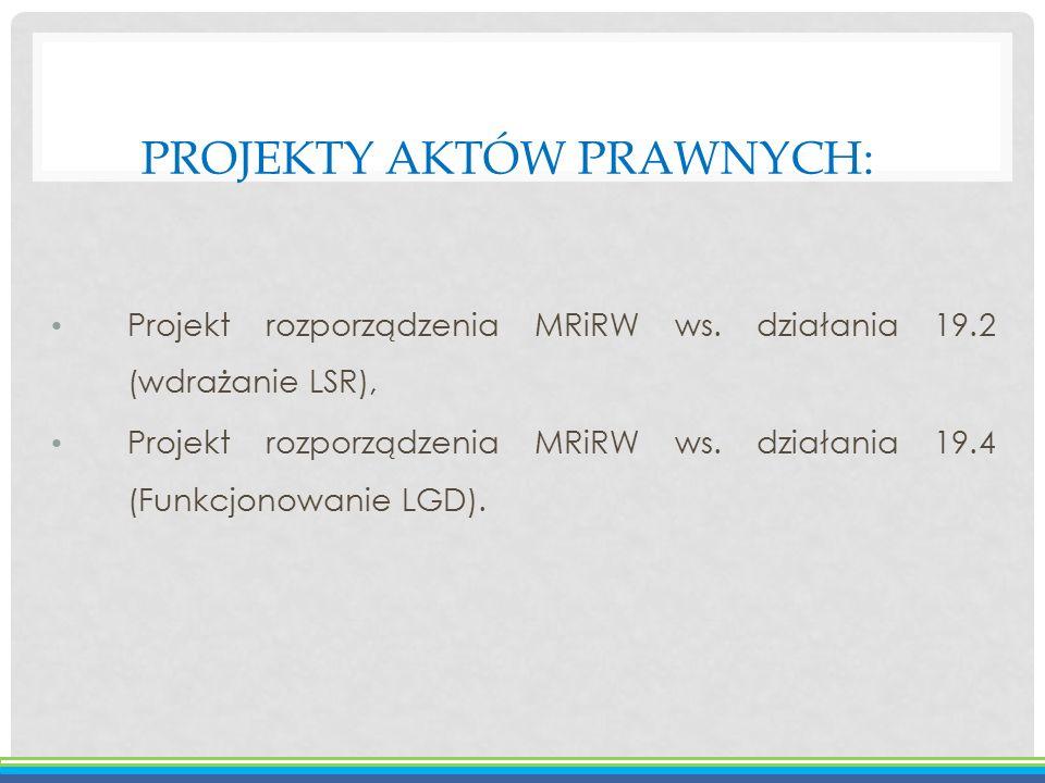 PROJEKTY AKTÓW PRAWNYCH: Projekt rozporządzenia MRiRW ws. działania 19.2 (wdrażanie LSR), Projekt rozporządzenia MRiRW ws. działania 19.4 (Funkcjonowa