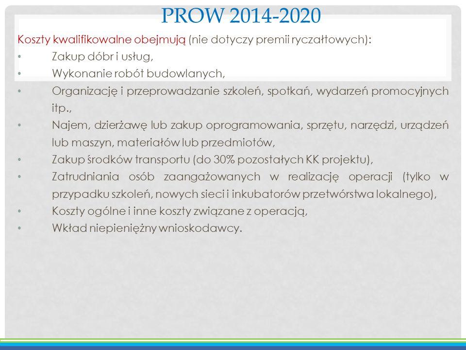 PROW 2014-2020 Koszty kwalifikowalne obejmują (nie dotyczy premii ryczałtowych): Zakup dóbr i usług, Wykonanie robót budowlanych, Organizację i przepr