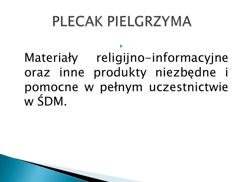  Materiały religijno-informacyjne oraz inne produkty niezbędne i pomocne w pełnym uczestnictwie w ŚDM.