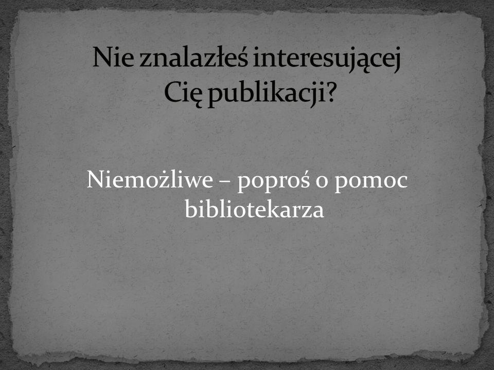 Niemożliwe – poproś o pomoc bibliotekarza