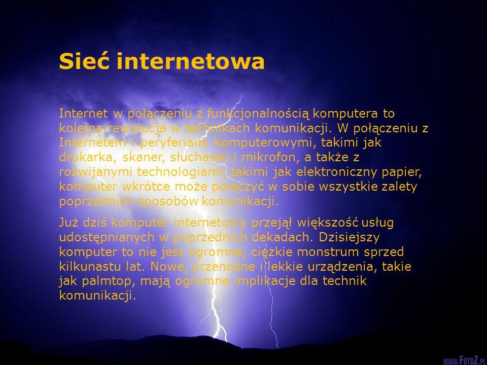 Sieć internetowa Internet w połączeniu z funkcjonalnością komputera to kolejna rewolucja w technikach komunikacji. W połączeniu z Internetem i peryfer