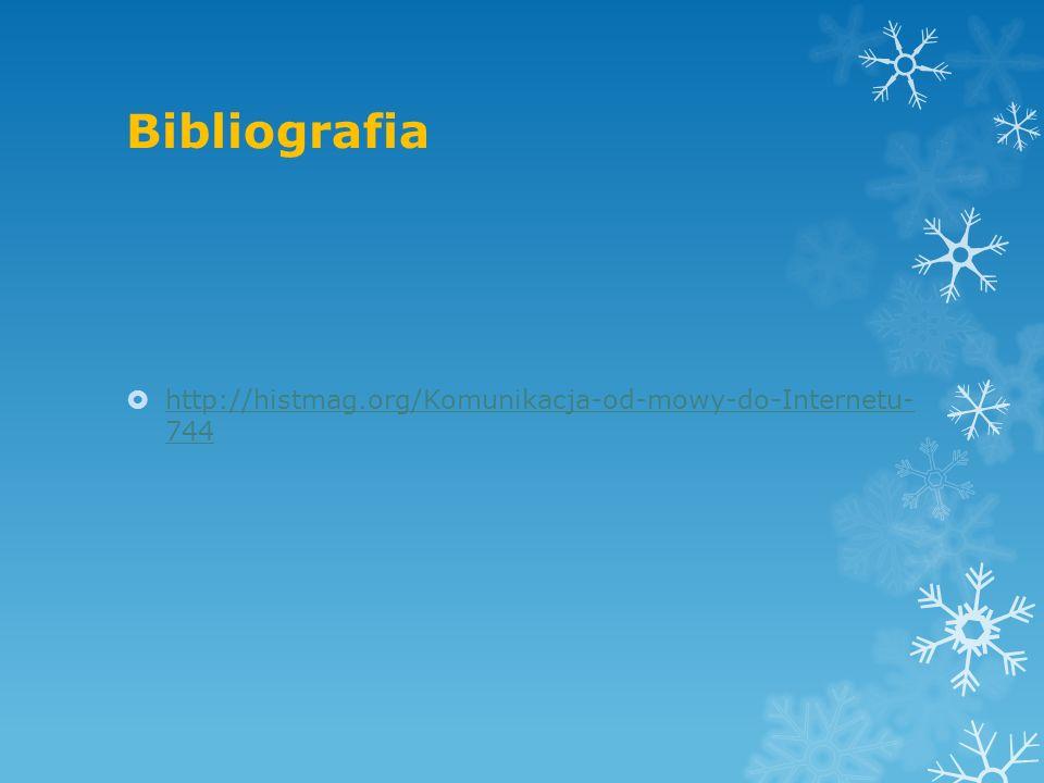 Bibliografia  http://histmag.org/Komunikacja-od-mowy-do-Internetu- 744 http://histmag.org/Komunikacja-od-mowy-do-Internetu- 744