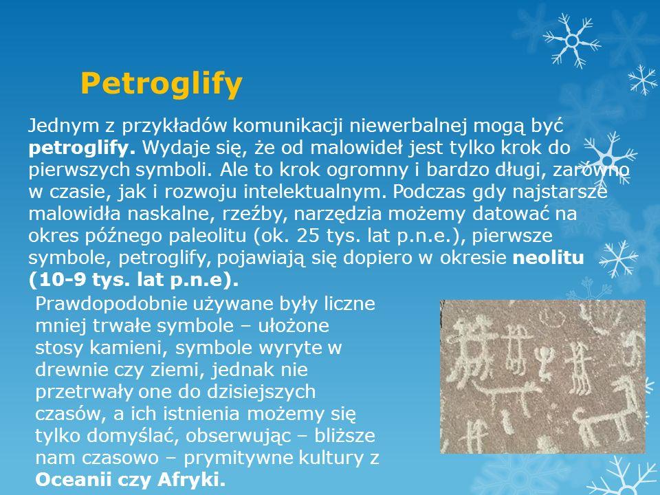 Petroglify Jednym z przykładów komunikacji niewerbalnej mogą być petroglify. Wydaje się, że od malowideł jest tylko krok do pierwszych symboli. Ale to