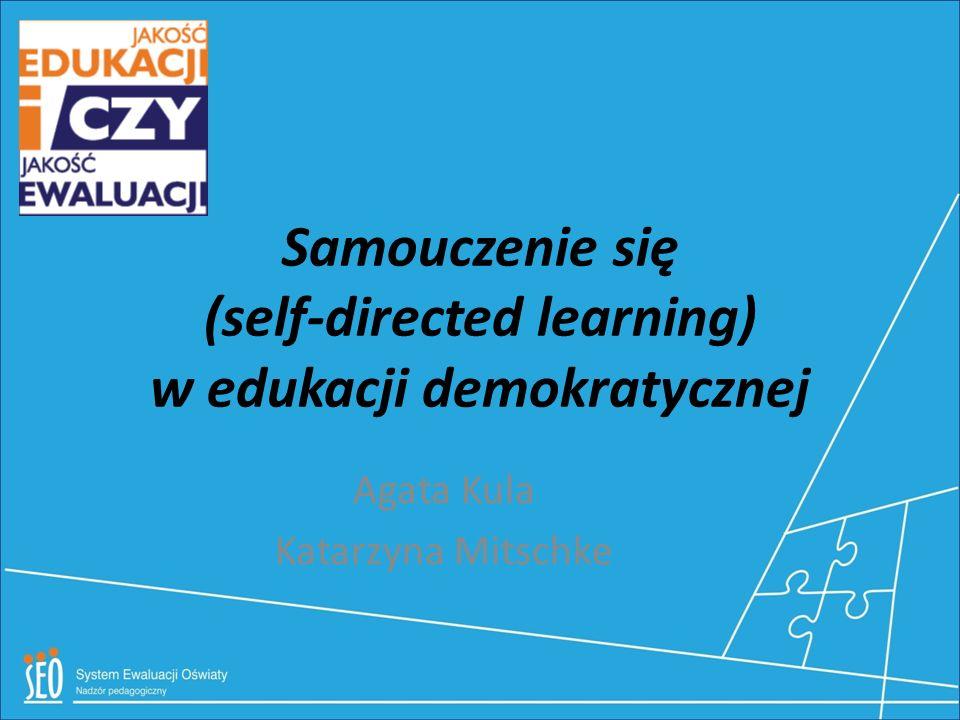 """Samouczenie się (self-directed learning) W najszerszym znaczeniu """"samouczenie się to proces, w którym uczeń (samodzielnie lub przy wsparciu innych) przejmuje inicjatywę w diagnozowaniu swoich potrzeb edukacyjnych, formułowaniu celów uczenia się, rozpoznawaniu dostępnych zasobów i źródeł, wybieraniu i wdrażaniu odpowiednich strategii uczenia się oraz ewaluowania swojego procesu uczenia się."""