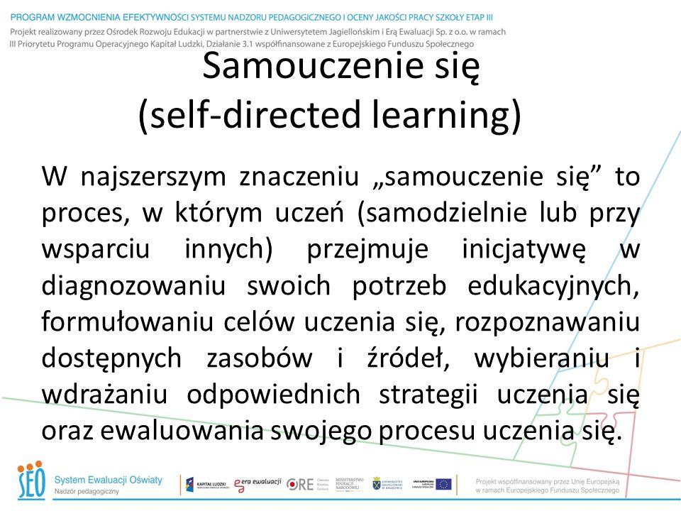 """Samouczenie się (self-directed learning) W najszerszym znaczeniu """"samouczenie się"""" to proces, w którym uczeń (samodzielnie lub przy wsparciu innych) p"""