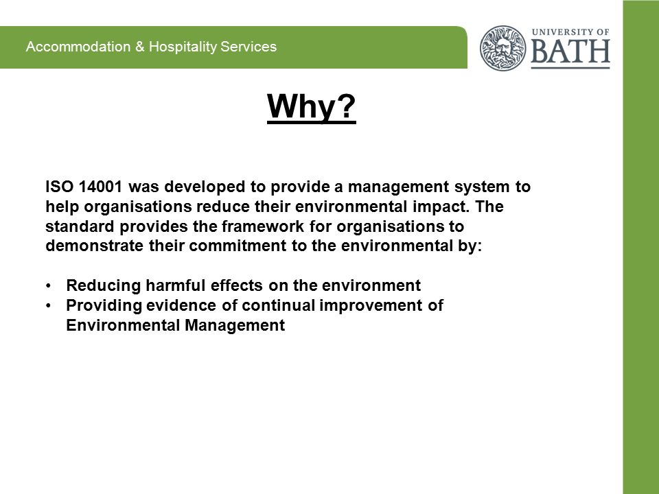 Accommodation & Hospitality Services Why? ISO 14001 was developed to provide a management system to help organisations reduce their environmental impa
