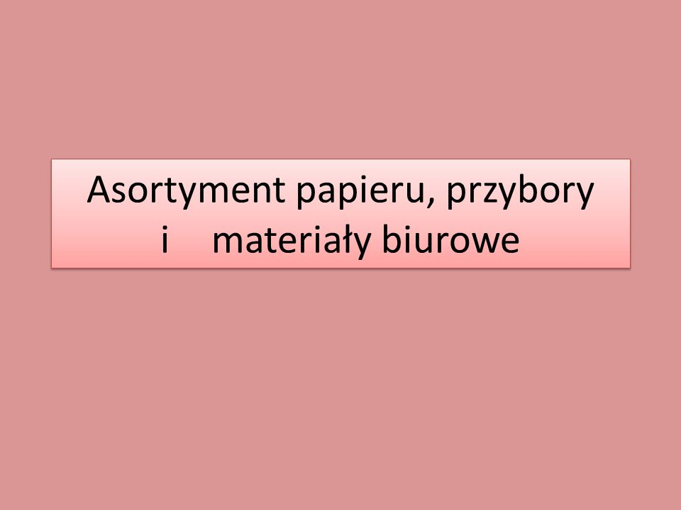 Asortyment papieru, przybory i materiały biurowe