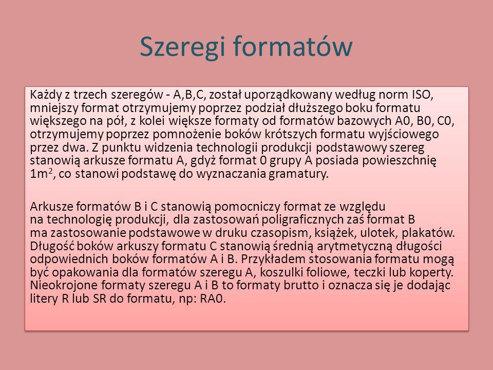 Szeregi formatów Każdy z trzech szeregów - A,B,C, został uporządkowany według norm ISO, mniejszy format otrzymujemy poprzez podział dłuższego boku for