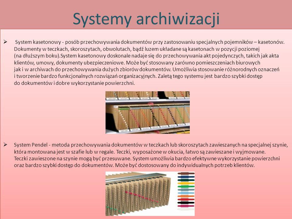 Systemy archiwizacji  System kasetonowy - posób przechowywania dokumentów przy zastosowaniu specjalnych pojemników – kasetonów. Dokumenty w teczkach,